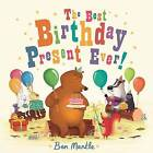 The Best Birthday Present Ever! by Ben Mantle (Paperback, 2015)