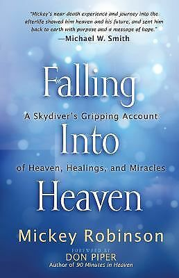 Falling Into Heaven: A Skydiver's Gripping Account of Heaven, Healings and Mirac