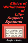 Ethics of Withdrawal of Life-Support Systems: Case Studies in Decision Making in Intensive Care by Douglas N. Walton (Paperback, 1987)