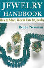 Jewelry Handbook: How to Select, Wear and Care for Jewelry by Renee Newman (Paperback, 2006)