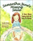 Samantha Jane's Missing Smile: A Story About Coping with the Loss of a Parent by Julie Kaplow, Donna B. Pincus (Hardback, 2007)