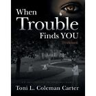 When Trouble Finds You: Workbook by Toni L Coleman Carter (Paperback / softback, 2013)