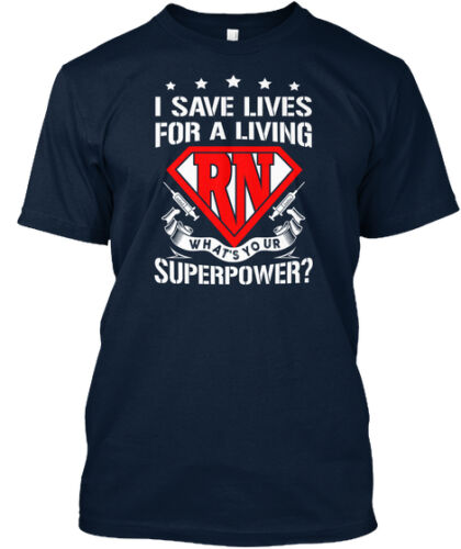 I Save Lives For A Living Rn What/'s Your Superpower Premium Tee T-Shirt Nurse