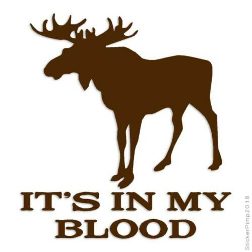 Size #402 Hunting In My Blood Moose Decal Sticker Choose Color