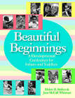Beautiful Beginnings: A Developmental Curriculum for Infants and Toddlers by Jane McCall Whitmer, Helen Raikes (Paperback, 2005)