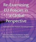 Re-Examining EU Policies from a Global Perspective: Scenarios for Future Developments by Palgrave Macmillan (Hardback, 2013)