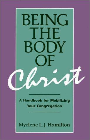 Being the Body of Christ: A Handbook for Mobilizing Your Congregation Hamilton,
