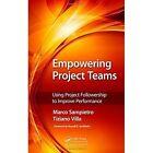 Empowering Project Teams: Using Project Followership to Improve Performance by Tiziano Villa, Marco Sampietro (Hardback, 2014)