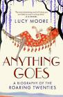Anything Goes: A Biography of the Roaring Twenties by Mrs Lucy Moore (Paperback, 2009)