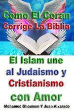 Como El Coran Corrige La Biblia: El Islam une al Judaismo y Cristianismo con Amo