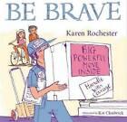 Be Brave by Karen Rochester (Paperback, 2011)
