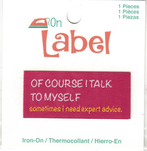 """/""""OF COURSE I TALK TO MYSELF IRON ON LABEL SOMETIMES I NEED EXPERT ADVICE/"""""""