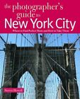 The Photographer's Guide to New York City: Where to Find Perfect Shots and How to Take Them by Steven Howell (Paperback, 2010)