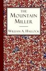 The Mountain Miller: An Authentic Narrative by Rev William a Hallock (Paperback / softback, 2011)