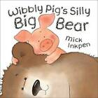 Wibbly Pig's Silly Big Bear by Mick Inkpen (Hardback, 2006)