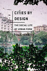 Cities by Design: The Social Life of Urban Form by Fran Tonkiss (Hardback, 2013)