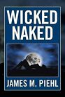 Wicked Naked by James M Piehl (Paperback / softback, 2013)