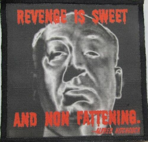 Sew On -Bag Printed Patch ALFRED HITCHCOCK QUOTE Revenge is Sweet! Jacket