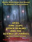 UFOs, Time Slips, Other Realms, and the Science of Fairies: Another World Awaits Just Beyond the Shadows of Consciousness by Sean Casteel, Edward Sidney Hartland, Timothy Green Beckley (Paperback / softback, 2012)