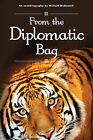 From the Diplomatic Bag: An Autobiography by William McDowell by William McDowell (Paperback, 2011)