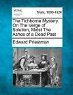 The Tichborne Mystery. on the Verge of Solution, Midst the Ashes of a Dead Past by Edward Priestman (Paperback / softback, 2012)