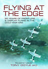 Flying at the Edge: 20 Years of Front-Line and Display Flying in the Cold War Era by Tony Doyle (Hardback, 2010)