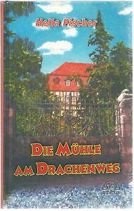 Die Mühle am Drachenweg: Roman von Hella Fischer - <span itemprop='availableAtOrFrom'>Föritz, Deutschland</span> - Die Mühle am Drachenweg: Roman von Hella Fischer - Föritz, Deutschland