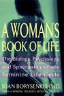 A Woman's Book of Life : Biology, Psychology and Spirituality of the Feminine Life Cycle by Joan Borysenko (1996, Hardcover)