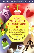 Move Your Stuff, Change Your Life : How to Use Feng Shui to Get Love, Money, Respect, and Happiness by Karen Rauch Carter (2000, Paperback)
