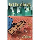Don't Step on The Ants 9781452098418 by Al Christiano Paperback