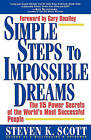 Simple Steps to Impossible Dreams: The 15 Power Secrets of the World's Most Successful People by Steven K. Scott (Paperback, 1999)