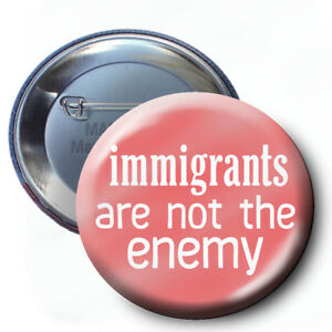 Anti Donald Trump Resist March Immigration Immigrants are not the Enemy BUTTON