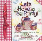 Let's Have a Tea Party!: Special Celebrations for Little Girls by Emilie Barnes (Hardback, 1997)