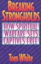 Breaking Strongholds: How Spiritual Warfare Sets Captives Free White, Tom Paper