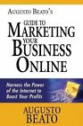 Augusto Beato's Guide to Marketing Your Business Online: Harness the Power of the Internet to Boost Your Profits by Augusto Beato (Paperback / softback, 2015)