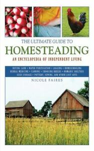 The Ultimate Guide to Homesteading: An Encyclopedia of Independent Living [Ultim