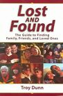 Lost and Found: The Guide to Finding Family, Friends, and Loved Ones by Troy Dunn (Paperback / softback, 2003)