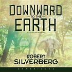 Downward to the Earth by Robert Silverberg (CD-Audio, 2013)