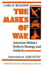 The Masks of War: American Military Styles in Strategy and Analysis by Carl H. Builder (Paperback, 1989)