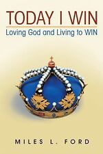 Today I Win : Loving God and Living to WIN by Miles L. FORD (2016, Paperback)