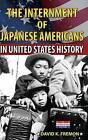 The Internment of Japanese Americans in United States History by David K Fremon (Hardback, 2014)