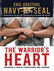 The Warrior's Heart: Becoming a Man of Compassion and Courage by Eric Greitens (CD-Audio, 2015)