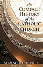 The Compact History of the Catholic Church by Alan Schreck (Paperback, 2009)
