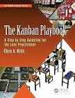 The Kanban Playbook: A Step-by-Step Guideline for the Lean Practitioner by Chris A. Ortiz (Paperback, 2015)