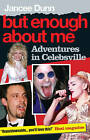 But Enough About Me: Adventures in Celebsville by Jancee Dunn (Paperback, 2007)