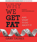 Why We Get Fat: And What to Do about It by Gary Taubes (CD-Audio)