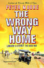 The Wrong Way Home by Peter Moore (Paperback, 2005)