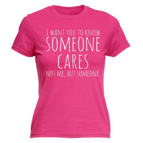 Womens I Want You To Know Someone Cares Funny Joke Adult Humour FITTED T-SHIRT
