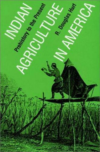 Indian Agriculture in America : Prehistory to the Present by R. Douglas Hurt