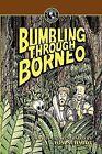 Bumbling Through Borneo by Thomas A Schmidt, Tom Schmidt (Paperback / softback, 2009)